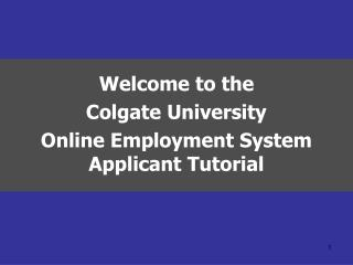 Welcome to the  Colgate University Online Employment System Applicant Tutorial