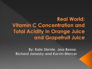 Real World: Vitamin C  Concentration and Total Acidity in  Orange Juice and Grapefruit Juice