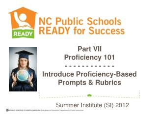 Part VII Proficiency 101  - - - - - - - - - - - -  Introduce Proficiency-Based Prompts & Rubrics