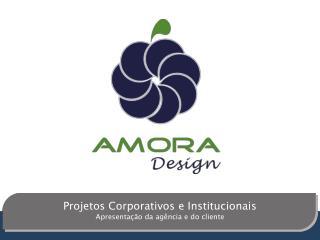 Projetos Corporativos e Institucionais Apresentação da agência e do cliente