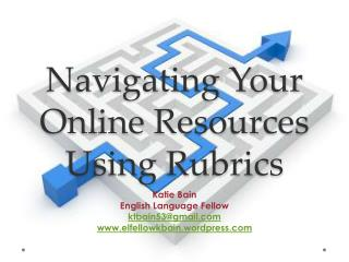 Navigating Your Online Resources Using Rubrics