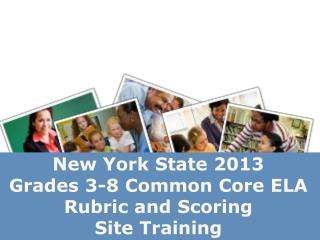 New York State 2013  Grades 3-8 Common Core ELA Rubric and Scoring  Site Training