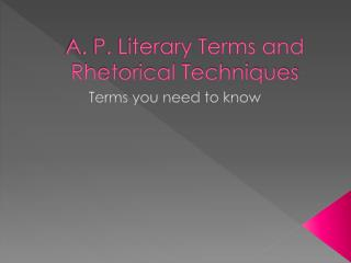 A. P. Literary Terms and Rhetorical Techniques
