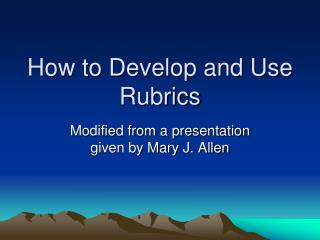 How to Develop and Use Rubrics