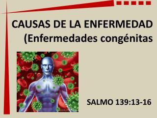 CAUSAS DE LA ENFERMEDAD (Enfermedades congénitas