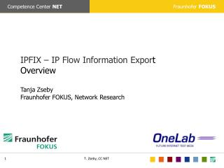 IPFIX – IP Flow Information Expor t  Overview Tanja Zseby Fraunhofer  FOKUS, Network Research
