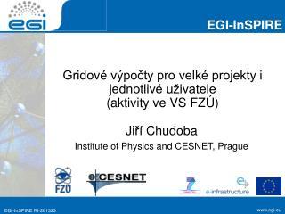 Gridové výpočty pro velké projekty i jednotlivé uživatele (aktivity ve  VS  FZÚ )