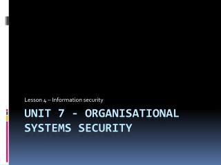 Unit 7 - Organisational Systems Security