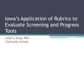 Iowa's Application of Rubrics to Evaluate Screening and Progress Tools