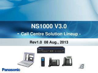 NS1000 V3.0 -  Call Centre Solution Lineup -
