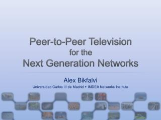 Peer-to-Peer Television for the Next Generation Networks