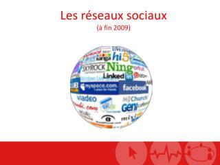 Les réseaux sociaux (à fin 2009)