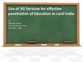 Use of 3G Services for effective penetration of Education in rural India