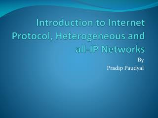 Introduction to Internet Protocol, Heterogeneous and all-IP Networks