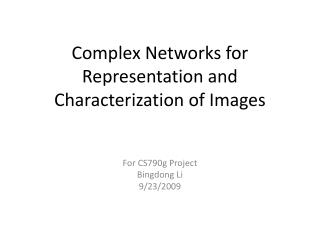 Complex Networks for Representation and Characterization of Images
