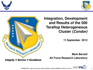 Integration, Development and Results of the 500  Teraflop  Heterogeneous Cluster ( Condor)