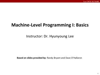 Machine-Level Programming I: Basics Instructor: Dr. Hyunyoung Lee