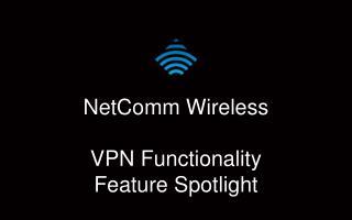 NetComm  Wireless VPN Functionality Feature Spotlight