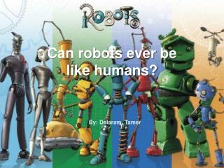 Can robots ever be like humans?
