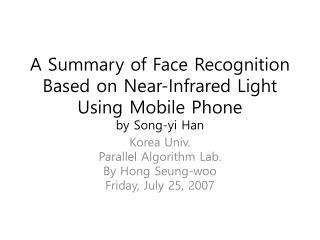 A Summary of Face Recognition Based on Near-Infrared Light Using Mobile Phone   by Song- yi  Han
