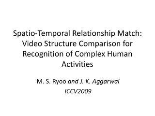 M. S.  Ryoo and J. K.  Aggarwal ICCV2009