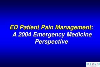 ED Patient Pain Management:    A 2004 Emergency Medicine Perspective