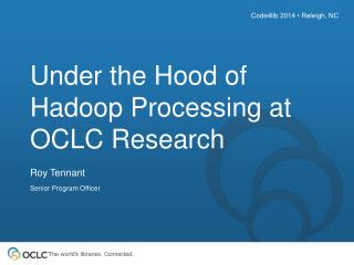 Under the Hood of  Hadoop  Processing at OCLC Research