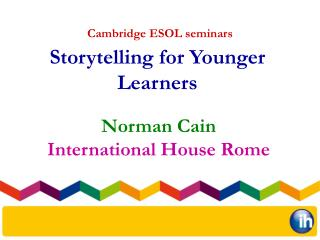 Norman Cain  International House Rome