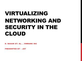 Virtualizing Networking and Security in the Cloud