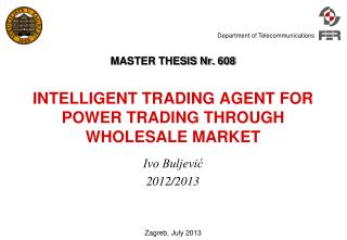 MASTER THESIS Nr. 608 INTELLIGENT TRADING AGENT FOR POWER TRADING THROUGH WHOLESALE MARKET