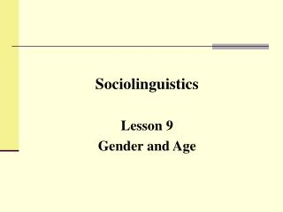 Sociolinguistics Lesson 9 Gender and Age