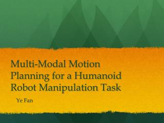 Multi-Modal Motion Planning for a Humanoid Robot Manipulation Task