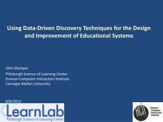 Using Data-Driven Discovery Techniques for the Design and Improvement of Educational Systems