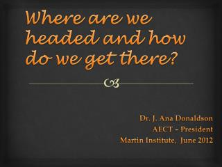 Where are we headed and how do we get there?