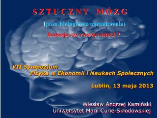 S Z T U C Z N Y    M Ó Z  G  ( poza  biologiczne  ograniczenia) fantazja czy rzeczywistość ?