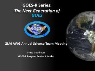 GOES-R Series: The Next Generation of  GOES