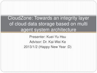Presenter:  Kuei -Yu Hsu Advisor: Dr. Kai-Wei  Ke 2013/1/2 (Happy New Year :D)