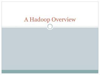 A  Hadoop  Overview