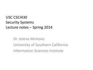 USC  CSCI430 Security  Systems  Lecture  notes – Spring  2014