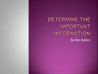 Determine the important information