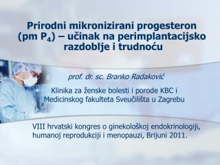 Prirodni mikronizirani progesteron  (pm P 4 ) – učinak na perimplantacijsko  razdoblje i trudnoću