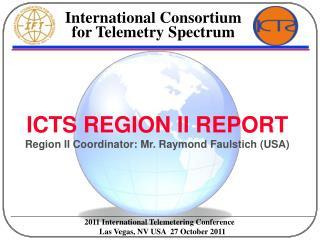 ICTS REGION II REPORT Region II Coordinator: Mr. Raymond Faulstich (USA)