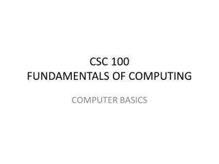 CSC 100 FUNDAMENTALS OF COMPUTING