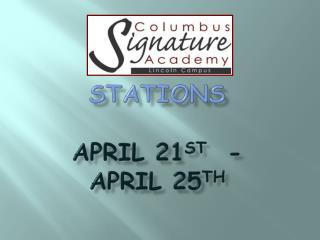 Stations April  21 st -   April  25 th
