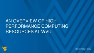 An overview of High Performance Computing Resources at WVU