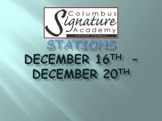 Stations  December 16 th   – December 20 th
