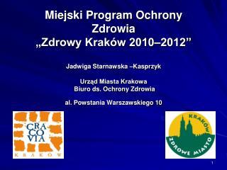 Miejski Program Ochrony  Zdrowia   Zdrowy Krak w 2010 2012   Jadwiga Starnawska  Kasprzyk  Urzad Miasta Krakowa  Biuro d