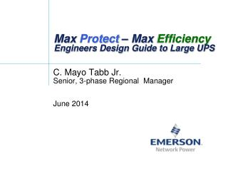 Max  Protect  – Max  Efficiency    Engineers Design Guide to Large UPS