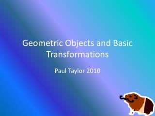 Geometric Objects and  Basic Transformations