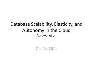 Database Scalability, Elasticity, and Autonomy in the Cloud Agrawal  et al.
